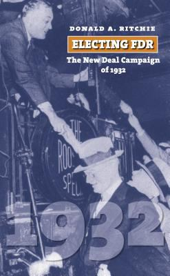 Electing FDR: The New Deal Campaign of 1932 9780700615506