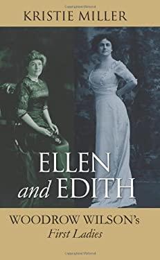 Ellen and Edith: Woodrow Wilson's First Ladies 9780700617371