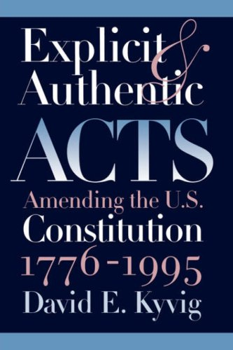 Explicit and Authentic Acts: Amending the U.S. Constitution, 1776-1995 9780700609314