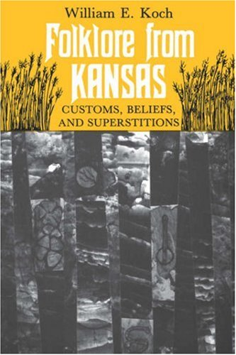 Folklore from Kansas: Customs, Beliefs, and Superstitions 9780700602445