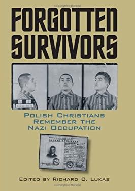 Forgotten Survivors: Polish Christians Remember the Nazi Occupation 9780700613502