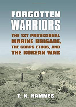 Forgotten Warriors: The 1st Provisional Marine Brigade, the Corps Ethos, and the Korean War 9780700617326