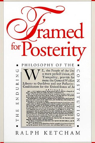 Framed for Posterity: The Enduring Philosophy of the Constitution 9780700605910