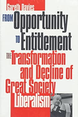 From Opportunity to Entitlement: The Transformation and Decline of Great Society Liberalism 9780700607570