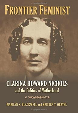 Frontier Feminist: Clarina Howard Nichols and the Politics of Motherhood 9780700617289