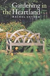 Gardening in the Heartland - Snyder, Rachel / Holloway, Bob