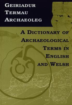 Geiriadur Termau Archaeoleg =: A Dictionary of Archaeological Terms in English and Welsh 9780708316061