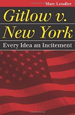 Gitlow v. New York: Every Idea an Incitement 9780700618767