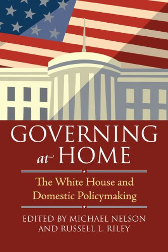 Governing at Home: The White House and Domestic Policymaking 9780700618118