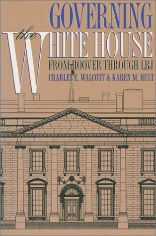 Governing the White House: From Hoover Through LBJ 9780700606894