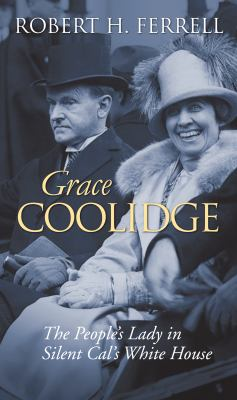 Grace Coolidge: The People's Lady in Silent Cal's White House 9780700615636