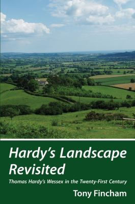 Hardy's Landscape Revisited: Thomas Hardy's Wessex in the Twenty-First Century 9780709086994