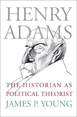 Henry Adams: The Historian as Political Theorist 9780700610877