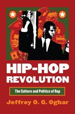 Hip-Hop Revolution: The Culture and Politics of Rap 9780700615476