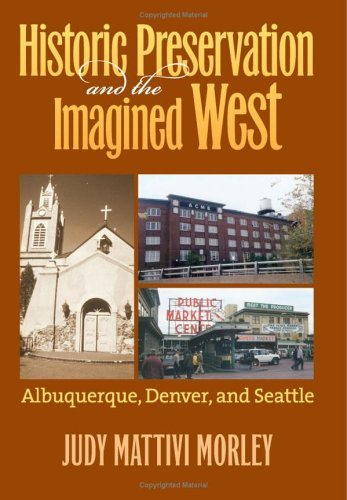 Historic Preservation and the Imagined West: Albuquerque, Denver, and Seattle 9780700614776