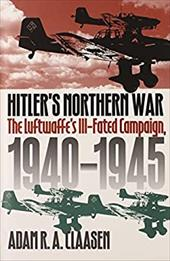 Hitler's Northern War: The Luftwaffe's Ill-Fated Campaign, 1940-1945
