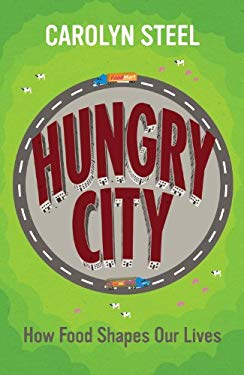 Hungry City: How Food Shapes Our Lives 9780701180379