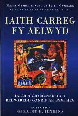 Iaith Carreg Fy Aelwyd: Iaith a Chymuned Yn y Bedwaredd Ganrif AR Bymtheg 9780708314623