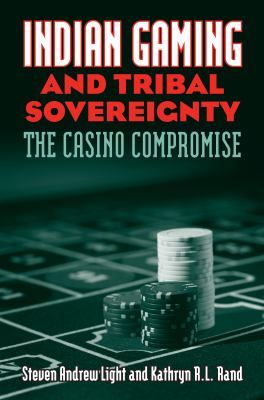 Indian Gaming and Tribal Sovereignty: The Casino Compromise 9780700615537