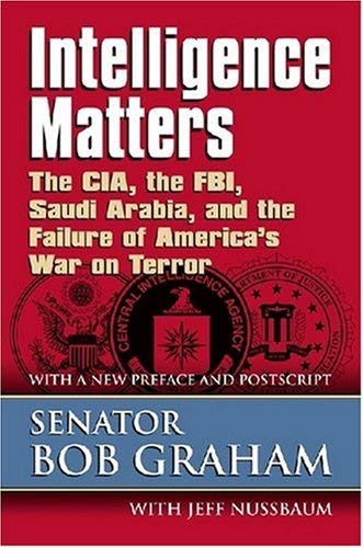 Intelligence Matters: The CIA, the FBI, Saudi Arabia, and the Failure of America's War on Terror 9780700616268