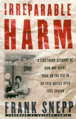 Irreparable Harm: A Firsthand Account of How One Agent Took on the CIA in an Epic Battle Over Free Speech 9780700610914