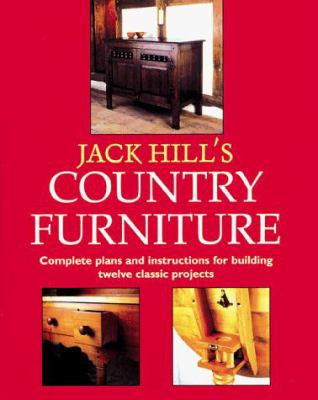Jack Hill's Country Furniture: Complete Plans and Instructions for Building Twelve Classic Projects 9780706376067