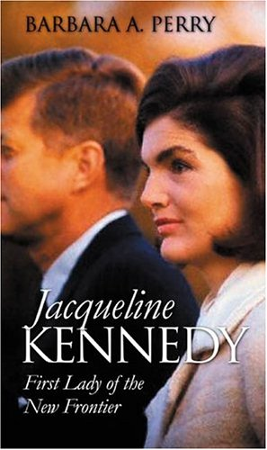 Jacqueline Kennedy: First Lady of the New Frontier 9780700613434
