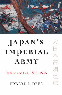 Japan's Imperial Army: Its Rise and Fall, 1853-1945 9780700616633