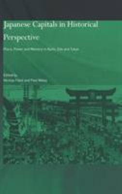 Japanese Capitals in Historical Perspective: Place, Power and Memory in Kyoto, EDO and Tokyo