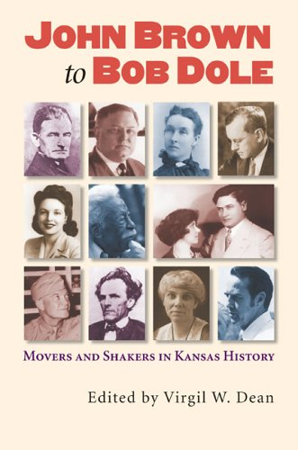 John Brown to Bob Dole: Movers and Shakers in Kansas History 9780700614295