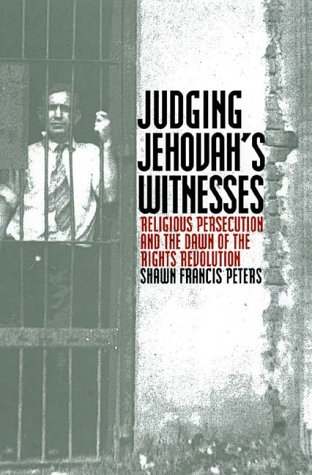Judging Jehovah's Witnesses: Religious Persecution and the Dawn of the Rights Revolution 9780700610082