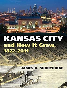 Kansas City and How It Grew, 1822-2011 9780700618828