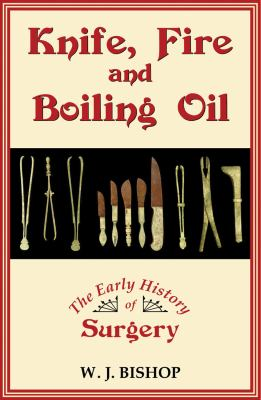Knife, Fire and Boiling Oil: The Early History of Surgery 9780709091554