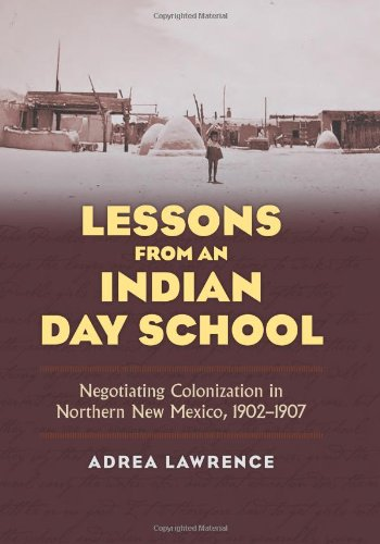 Lessons from an Indian Day School: Negotiating Colonization in Northern New Mexico, 1902-1907 9780700618071