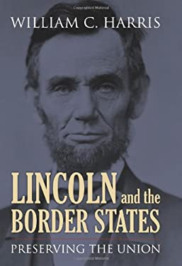 Lincoln and the Border States: Preserving the Union 9780700618040
