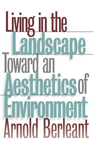 Living in the Landscape: Toward an Aesthetics of Environment 9780700608119