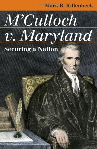 M'Culloch v. Maryland: Securing a Nation 9780700614738
