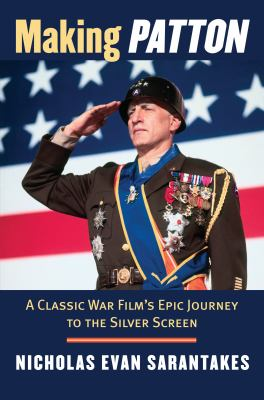 Making Patton: A Classic War Film's Epic Journey to the Silver Screen 9780700618620