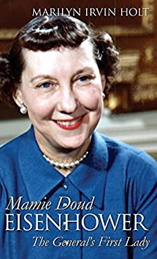 Mamie Doud Eisenhower: The General's First Lady 9780700615391