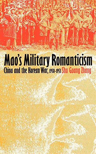 Mao's Military Romanticism: China and the Korean War, 1950-1953 9780700607235