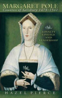 Margaret Pole, Countess of Salisbury, 1473-1541: Loyalty, Lineage and Leadership 9780708321898