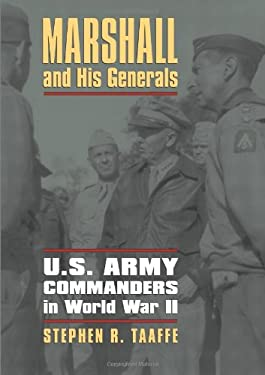 Marshall and His Generals: U.S. Army Commanders in World War II 9780700618125