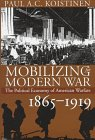 Mobilizing for Modern War: The Political Economy of American Warfare, 1865-1919 9780700608607