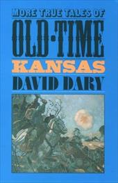 More True Tales Old-Time KS (PB) - Dary, David