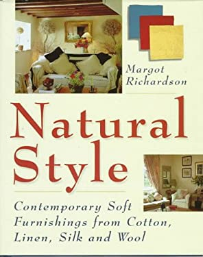 Natural Style: Contemporary Soft Furnishings from Cotton, Linen, Silk, and Wool