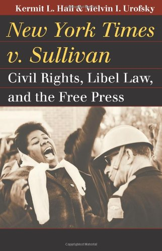 New York Times v. Sullivan: Civil Rights, Libel Law, and the Free Press 9780700618033
