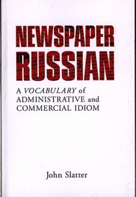 Newspaper Russian: A Vocabulary of Administrative and Commercial Idiom 9780708316344
