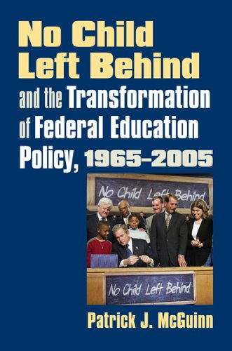 No Child Left Behind and the Transformation of Federal Education Policy, 1965-2005 9780700614431