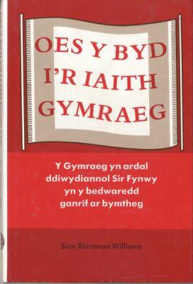 Oes y Byd i'r Iaith Gymraeg: Y Gymraeg yn Sir Fynwy yn y Bedwaredd Ganrif ar Bymtheg 9780708311578