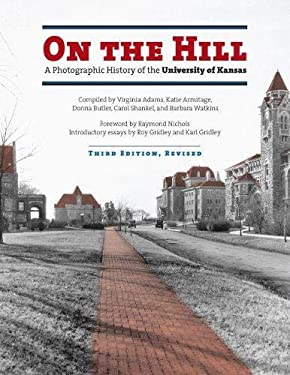On the Hill: A Photographic History of the University of Kansas 9780700615278